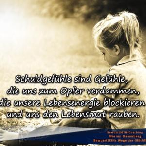 Schuldgefühle loslassen und neuen Lebensmut gewinnen - Marion Dammberg, BewusstSEINS Life Coach