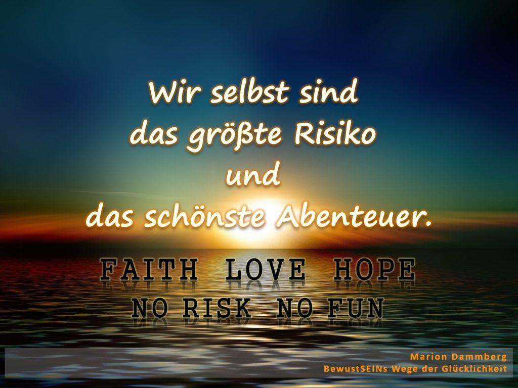 Wir selbst sind das größte Risiko und das schönste Abenteuer. - BewusstSEINs Wege der Glücklichkeit, Marion Dammberg, BewusstSEINs Life Coach