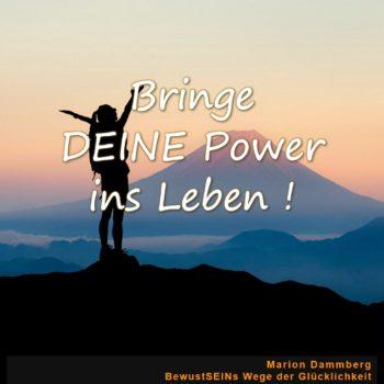 Bringe DEINE Power ins Leben - BewusstSEINs Wege der Glücklichkeit, Marion Dammberg, BewusstSEINs Life Coach
