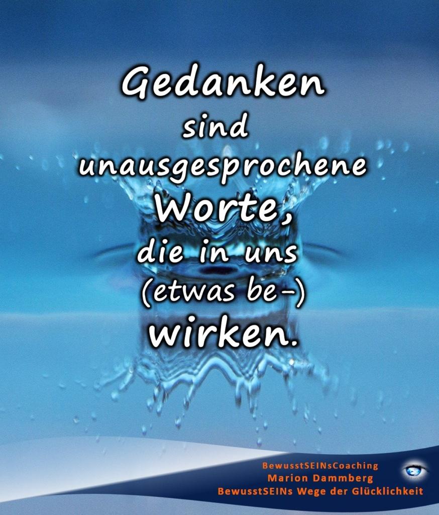 Gedanken sind unausgesprochene Worte, die in uns wirken. - BewusstSEINs Wege der Glücklichkeit, Marion Dammberg, BewusstSEINs-Coaching