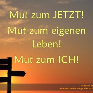 Mut zum JETZT! Mut zum eigenen Leben! Mut zum ICH! - BewusstSEINs Wege der Glücklichkeit, Marion Dammberg, BewusstSEINs Life Coach