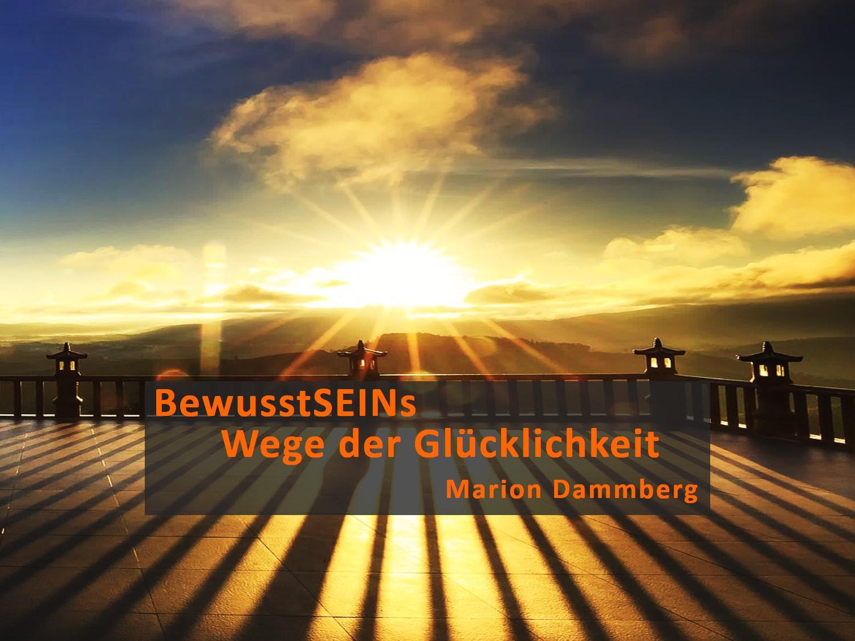 BewusstSEINs Wege der Glücklichkeit, Marion Dammberg, BewusstSEINs Life Coach