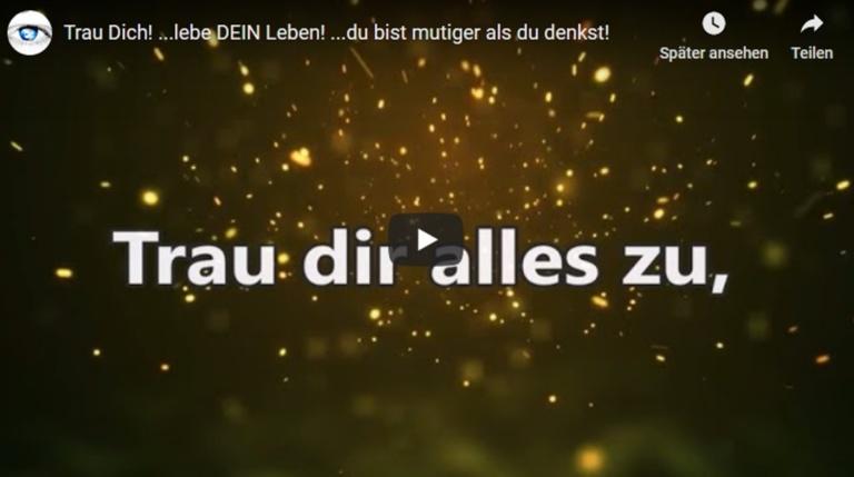 Trau dich, Trau dir alles zu, lebe liebe lache,Video - - BewusstSEINs Wege der Glücklichkeit, Marion Dammberg, BewusstSEINs Life Coach
