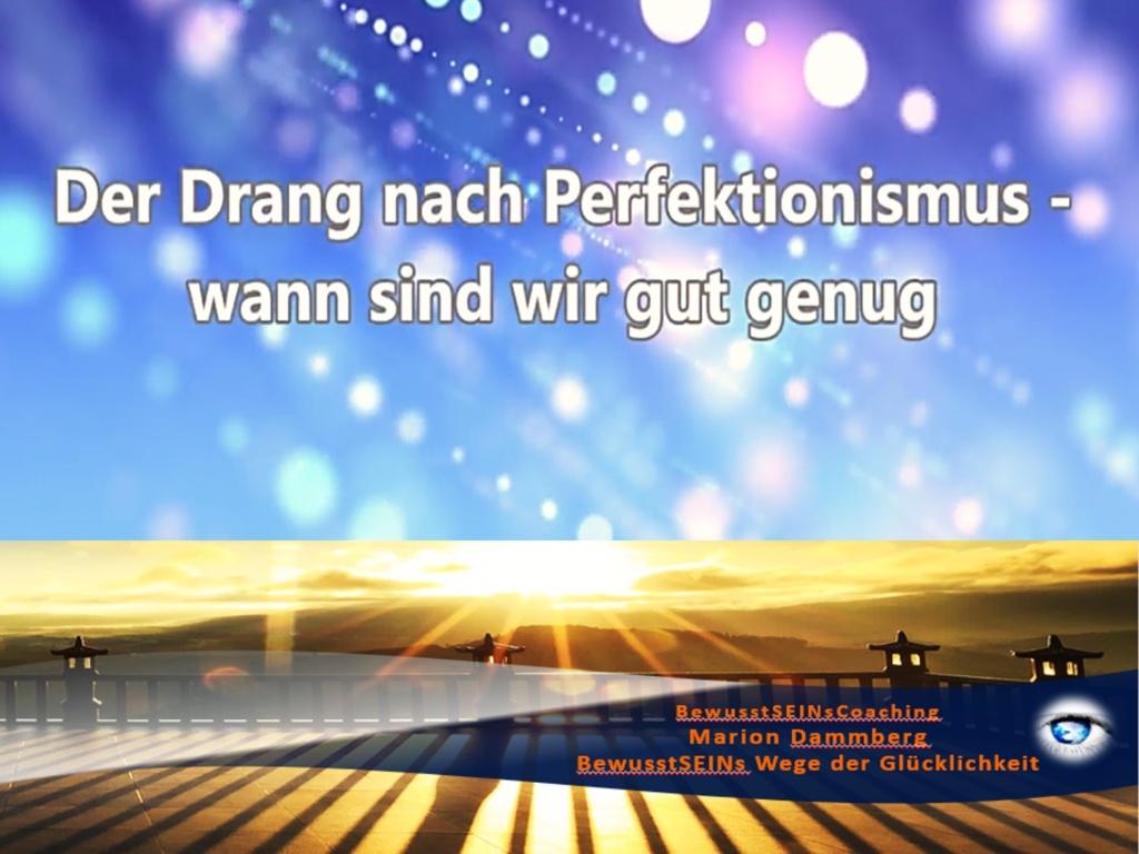 Der Drang nach Perfektionismus - wann sind wir gut genug Weisheiten ∞ Sprüche ∞ Motivation ∞ Tipp - BewusstSEINs Wege der Glücklichkeit, Marion Dammberg, BewusstSEINs Life Coach