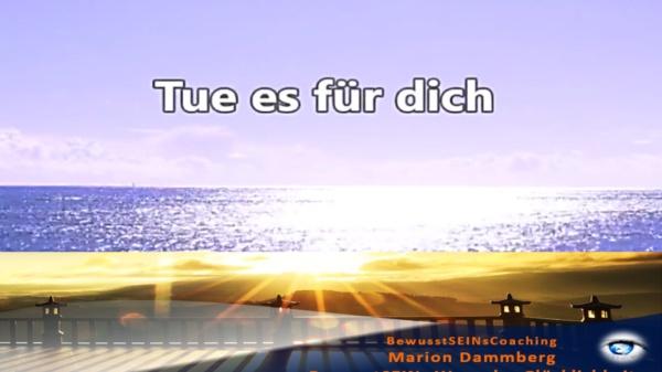 Tue es für dich - Weisheiten ∞ Sprüche ∞ Motivation ∞ Tipp -11- BewusstSEINs Wege der Glücklichkeit, Marion Dammberg, BewusstSEINs-Coaching