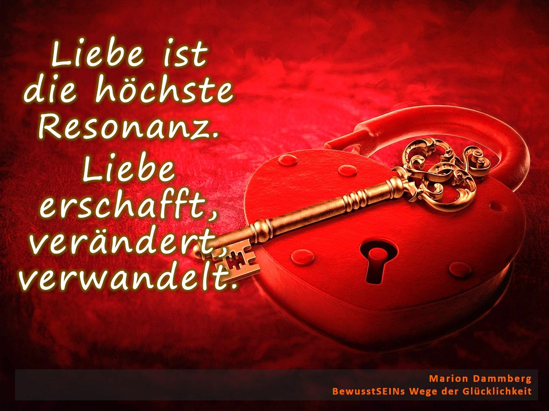 Liebe ist die höchste Resonanz. Liebe erschafft, verändert, verwandelt. - BewusstSEINs Wege der Glücklichkeit, Marion Dammberg, BewusstSEINs Life Coach