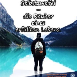Selbstzweifel die Räuber eines erfüllten Lebens. - BewusstSEINs Wege der Glücklichkeit, Marion Dammberg, BewusstSEINs Life Coach