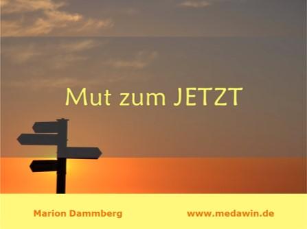 Mut zum Jetzt - - BewusstSEINs Wege der Glücklichkeit, Marion Dammberg, BewusstSEINs Life Coach