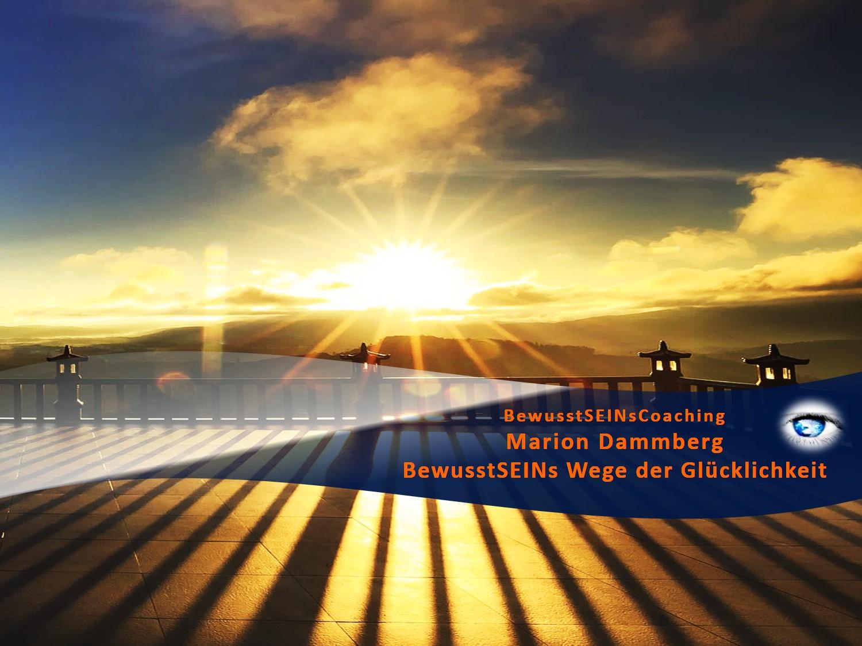 BewusstSEINs Wege der Glücklichkeit, Marion Dammberg, BewusstSEINs Life Coaching
