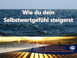 Wie du dein Selbstwertgefühl steigerst - BewusstSEINs Wege der Glücklichkeit, Marion Dammberg, BewusstSEINs Life Coach