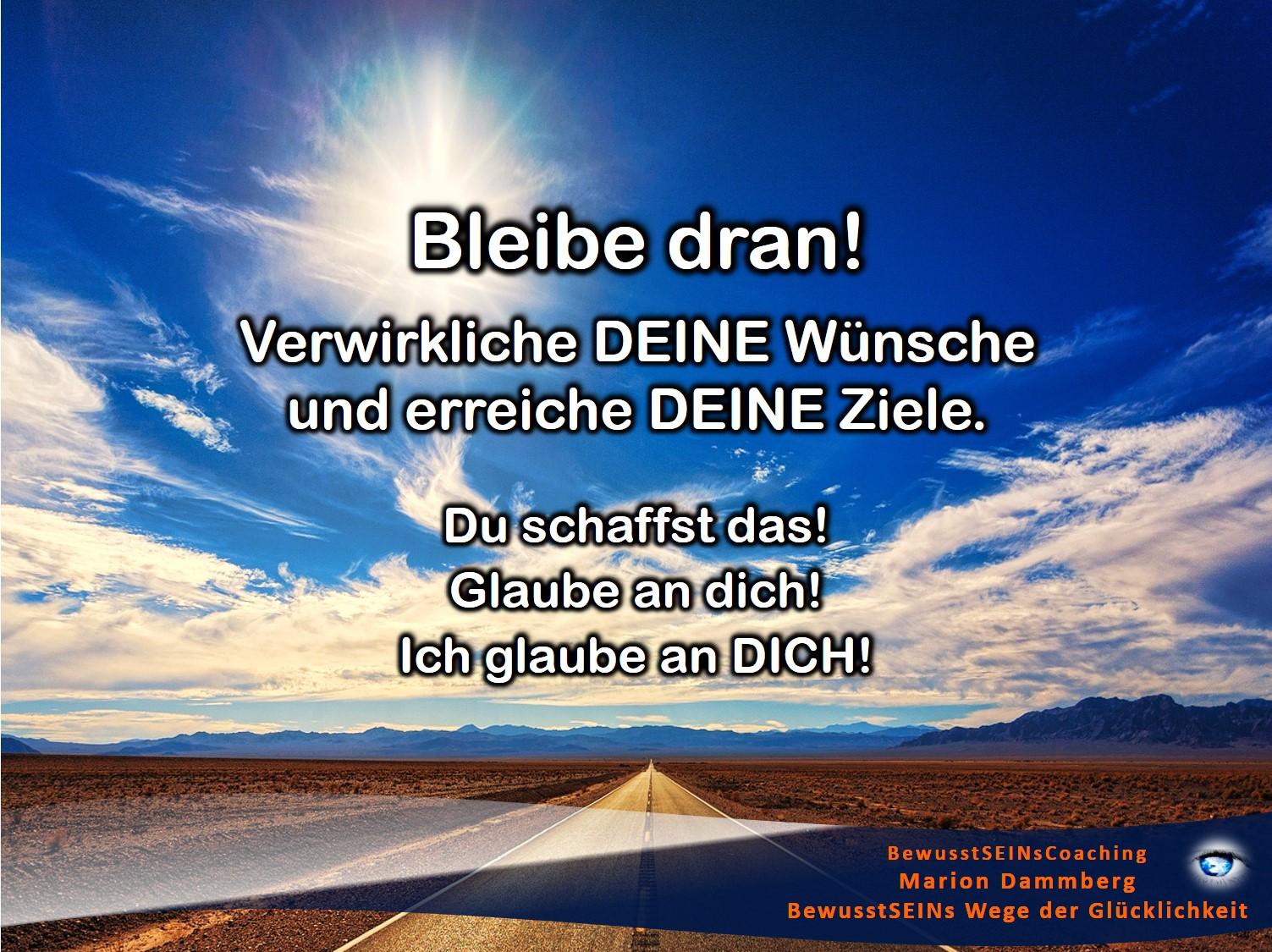 Bleibe dran! Verwirkliche DEINE Wünsche und erreiche DEINE Ziele - BewusstSEINs Wege der Glücklichkeit, Marion Dammberg, BewusstSEINsCoaching Life Coach