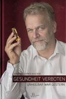 Gesundheit verboten - unheilbar war gestern Andreas Kalcker